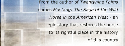 From the author of Twentynine Palms comes Mustang: The Saga of the Wild Horse in the American West - an epic story that restores the horse to its rightful place in the history of this country